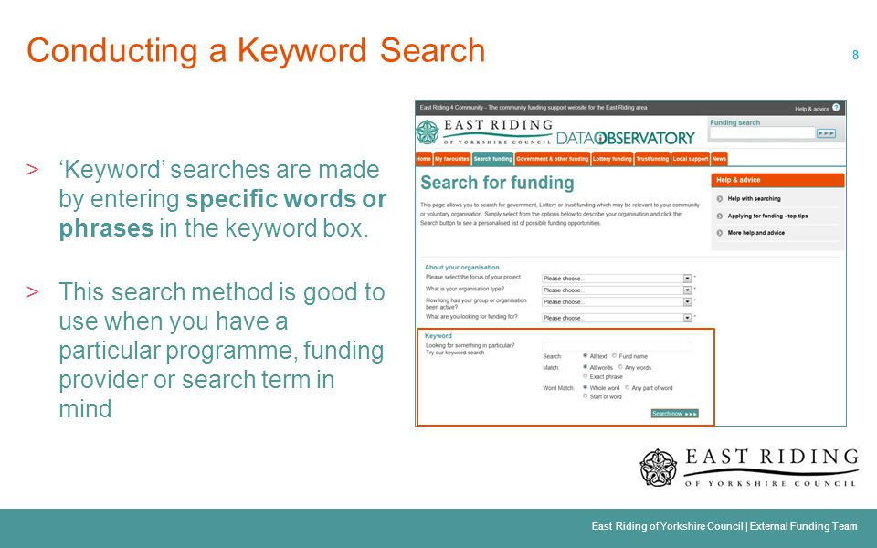 © Idox plc 2013 9 East Riding of Yorkshire Council   External Funding Team Comprehensive Funding Results >Answering all of the questions on the Funding Search page will generate a results listing featuring funding programmes specifically relevant to that search.
