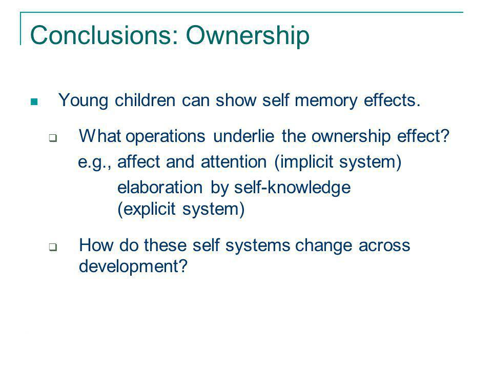 Conclusions: Ownership Young children can show self memory effects.
