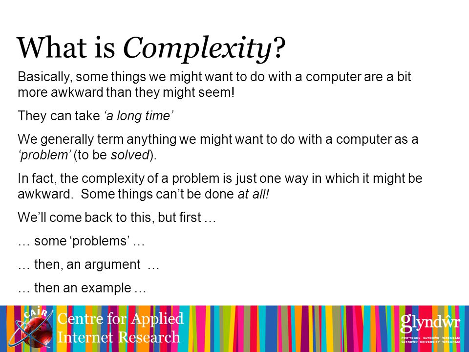 Centre for Applied Internet Research What is Complexity.