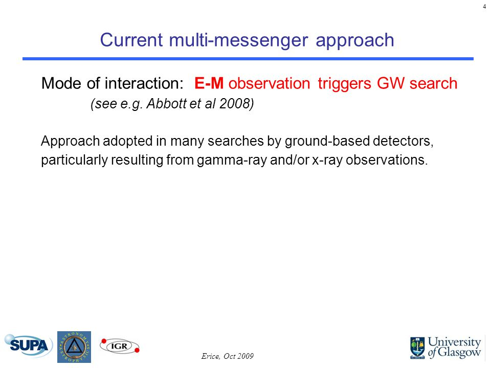 4 Current multi-messenger approach Mode of interaction: E-M observation triggers GW search (see e.g.