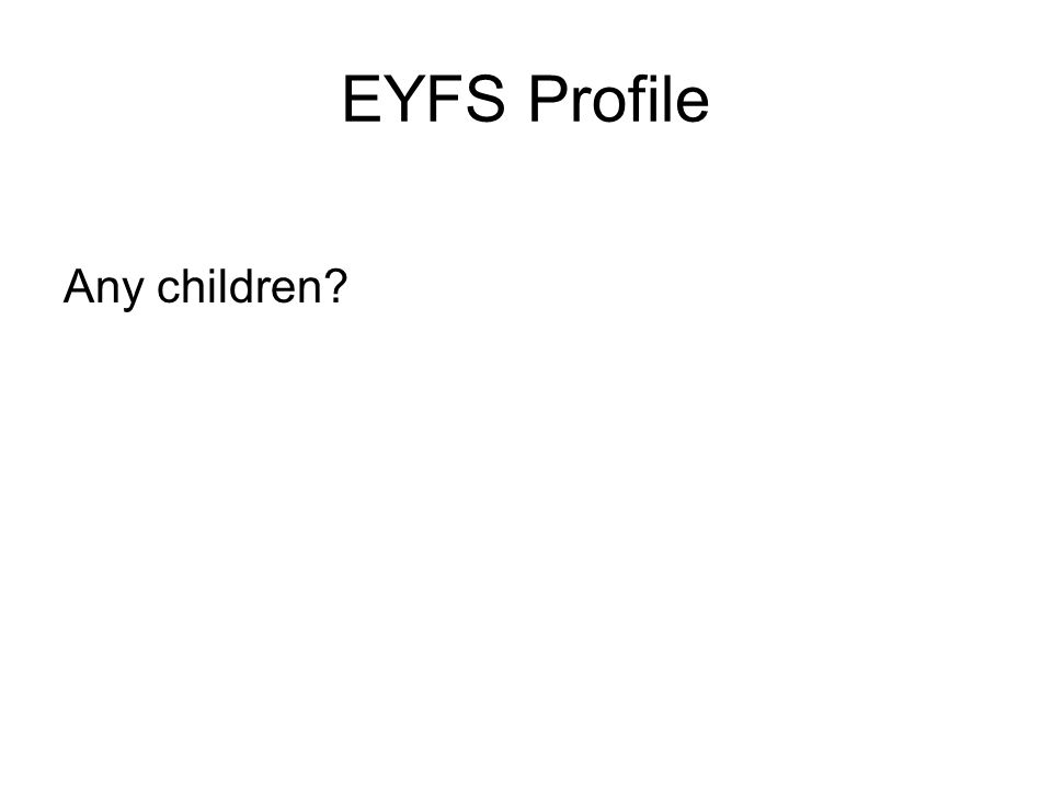 EYFS Profile Any children