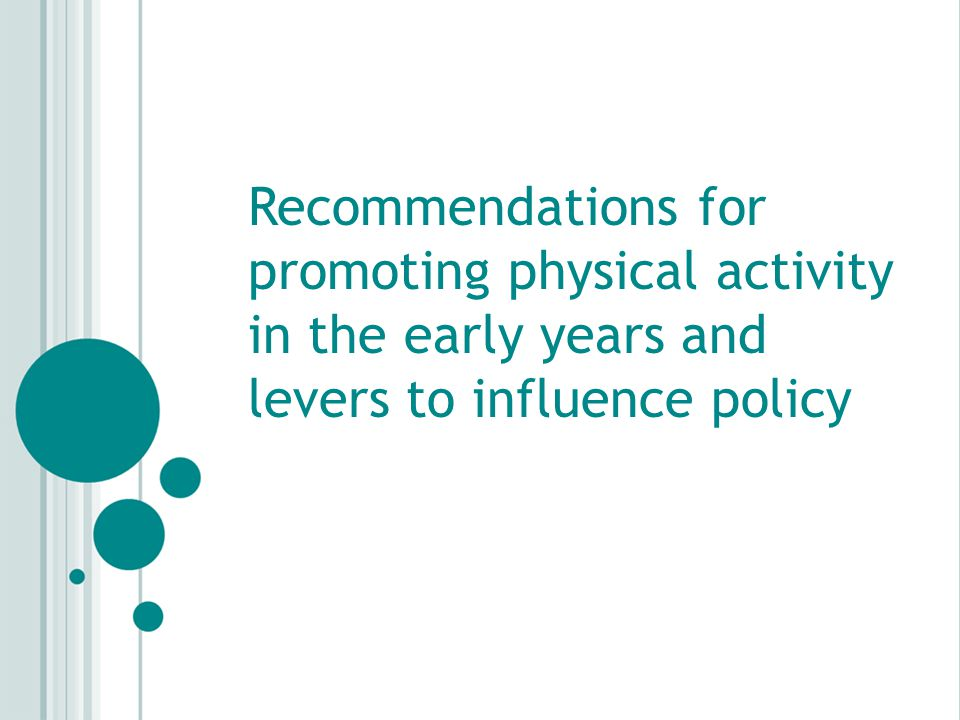 Key recommendations for promoting physical activity Early years Planning and developing physical activity initiatives.