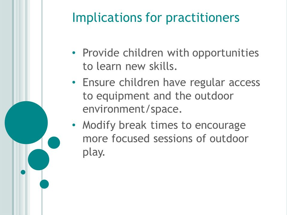 Implications for parents/carers Provide opportunities for children to be active daily, in a variety of outside environments.