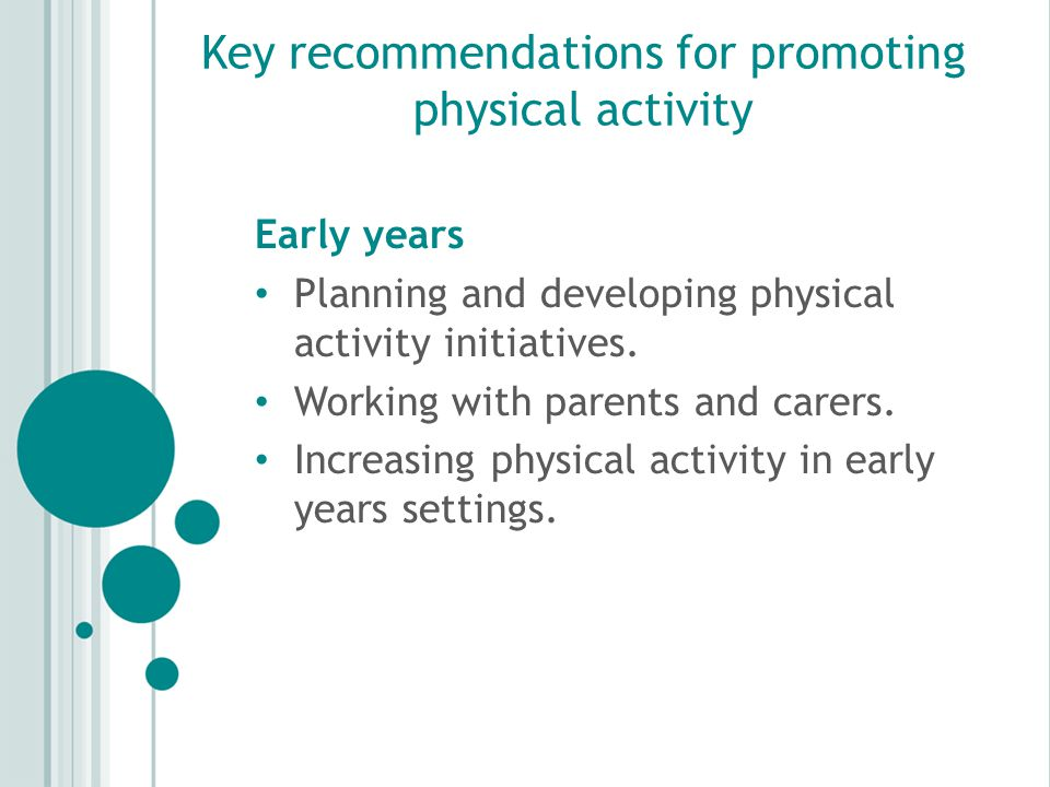 Planning and developing physical activity initiatives Recommendation 1 Develop initiatives that target adults who interact with children in the early years.