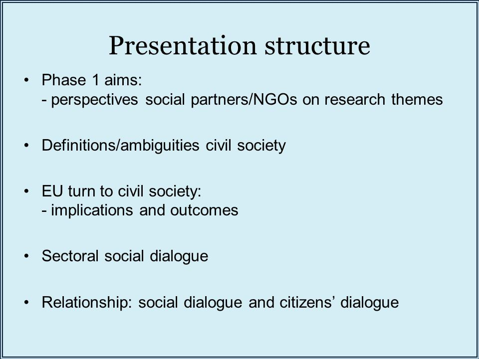 Presentation structure Phase 1 aims: - perspectives social partners/NGOs on research themes Definitions/ambiguities civil society EU turn to civil society: - implications and outcomes Sectoral social dialogue Relationship: social dialogue and citizens' dialogue