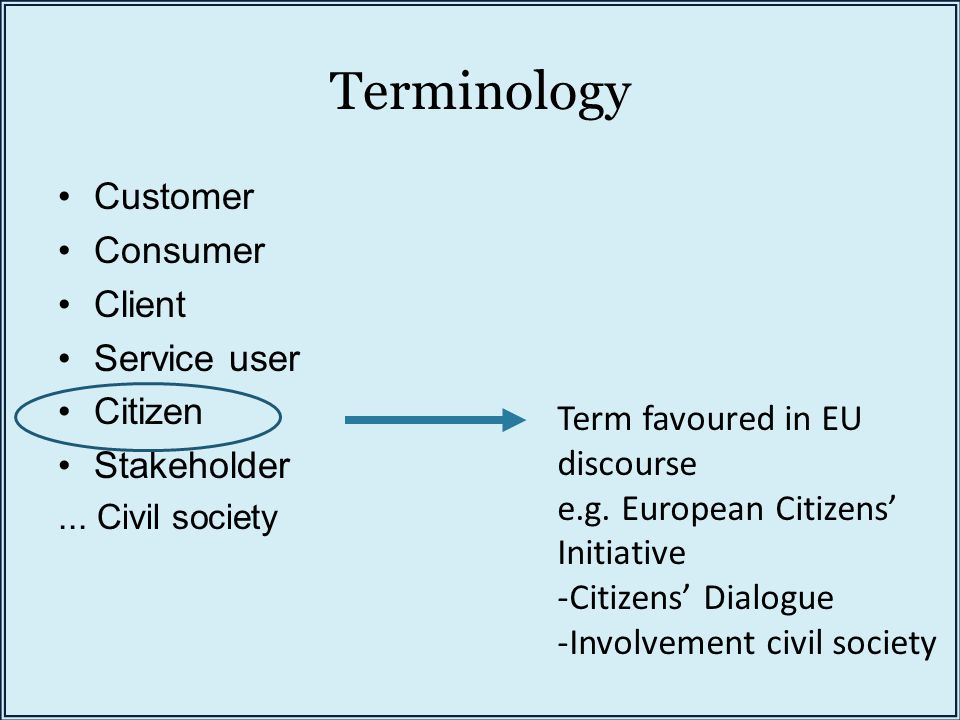 Terminology Customer Consumer Client Service user Citizen Stakeholder...