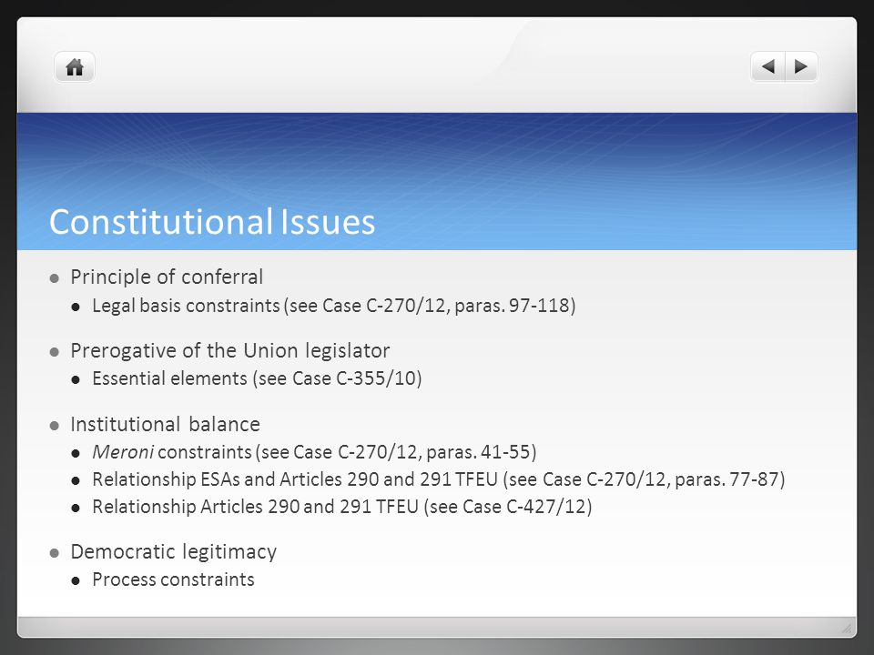 Constitutional Issues Principle of conferral Legal basis constraints (see Case C-270/12, paras.