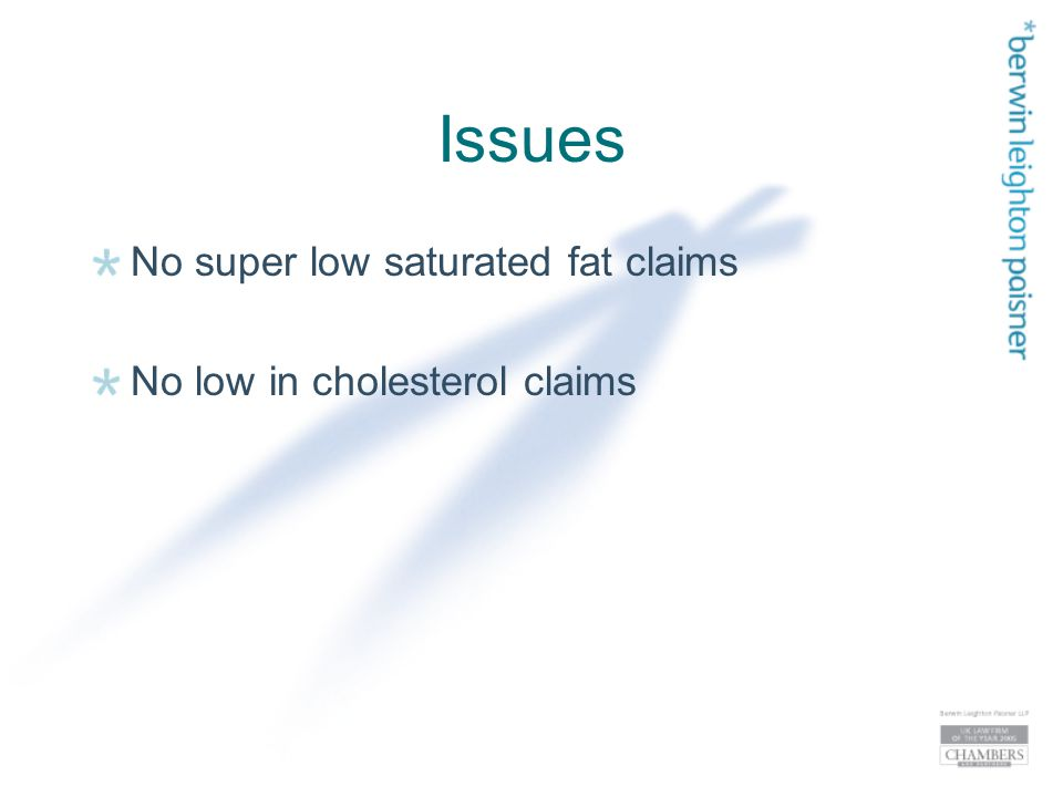 Issues No super low saturated fat claims No low in cholesterol claims