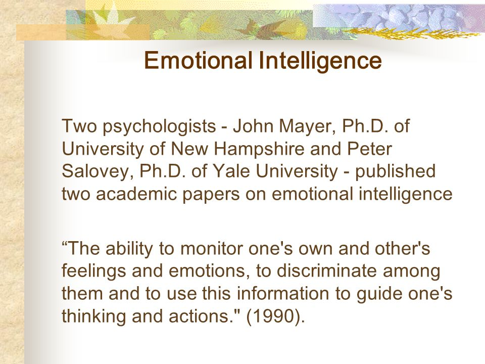 Emotional Intelligence Two psychologists - John Mayer, Ph.D.