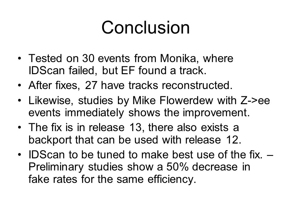 Conclusion Tested on 30 events from Monika, where IDScan failed, but EF found a track. After fixes, 27 have tracks reconstructed. Likewise, studies by