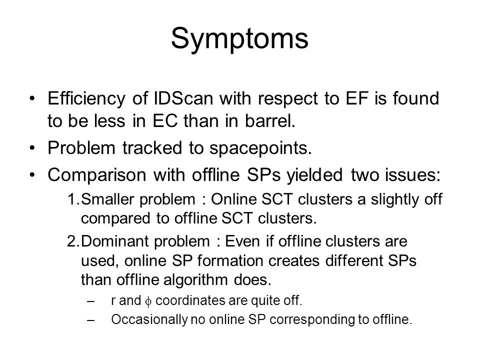 Symptoms Efficiency of IDScan with respect to EF is found to be less in EC than in barrel.