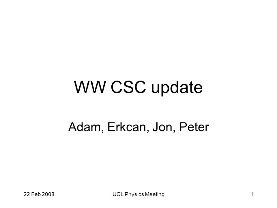 22 Feb 2008UCL Physics Meeting2 Outline 2-jet W reconstruction Central jet veto and smart(er) overlap removal Atlfast lepton efficiency corrections Curse of EV & Root Final WW mass plots and summary