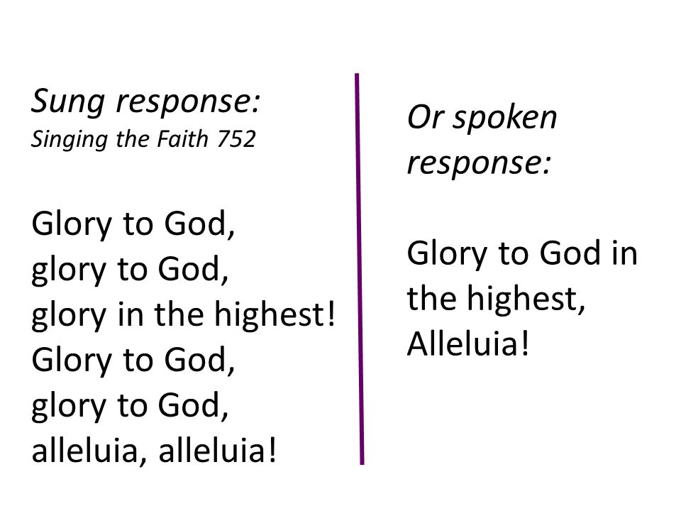 Sung response: Singing the Faith 752 Glory to God, glory to God, glory in the highest.