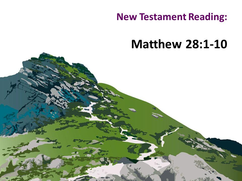 New Testament Reading: Matthew 28:1-10