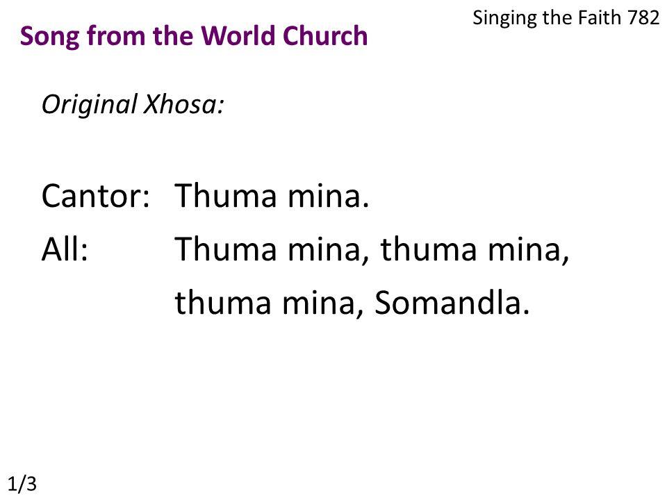 Original Xhosa: Cantor: Thuma mina. All: Thuma mina, thuma mina, thuma mina, Somandla. Singing the Faith 782 Song from the World Church 1/3
