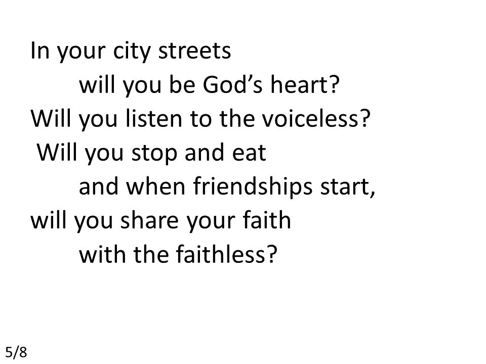In your city streets will you be God's heart. Will you listen to the voiceless.