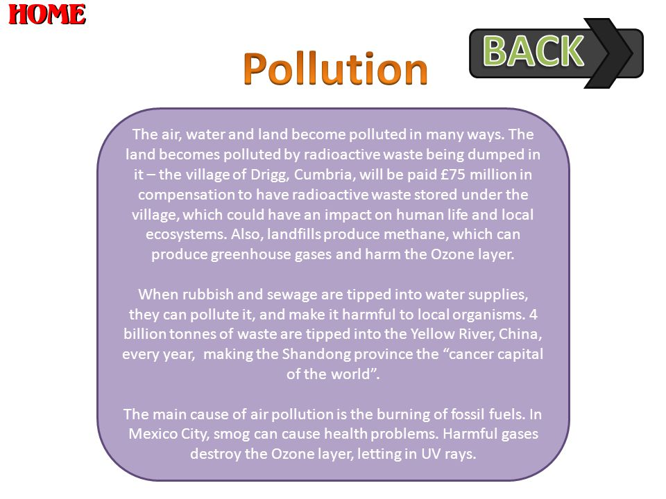 The air, water and land become polluted in many ways.