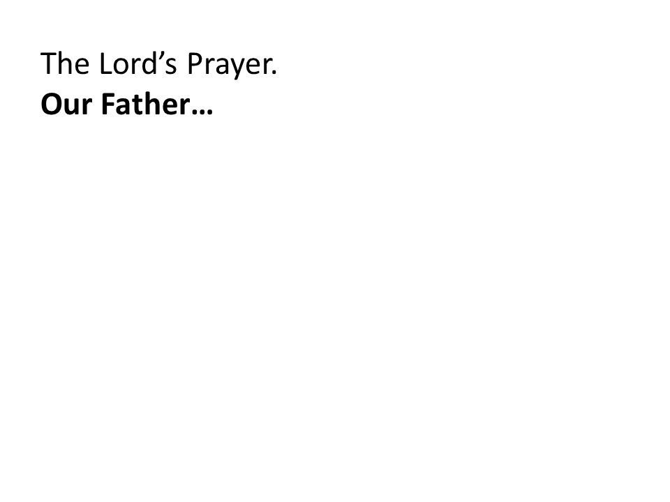 The Lord's Prayer. Our Father…