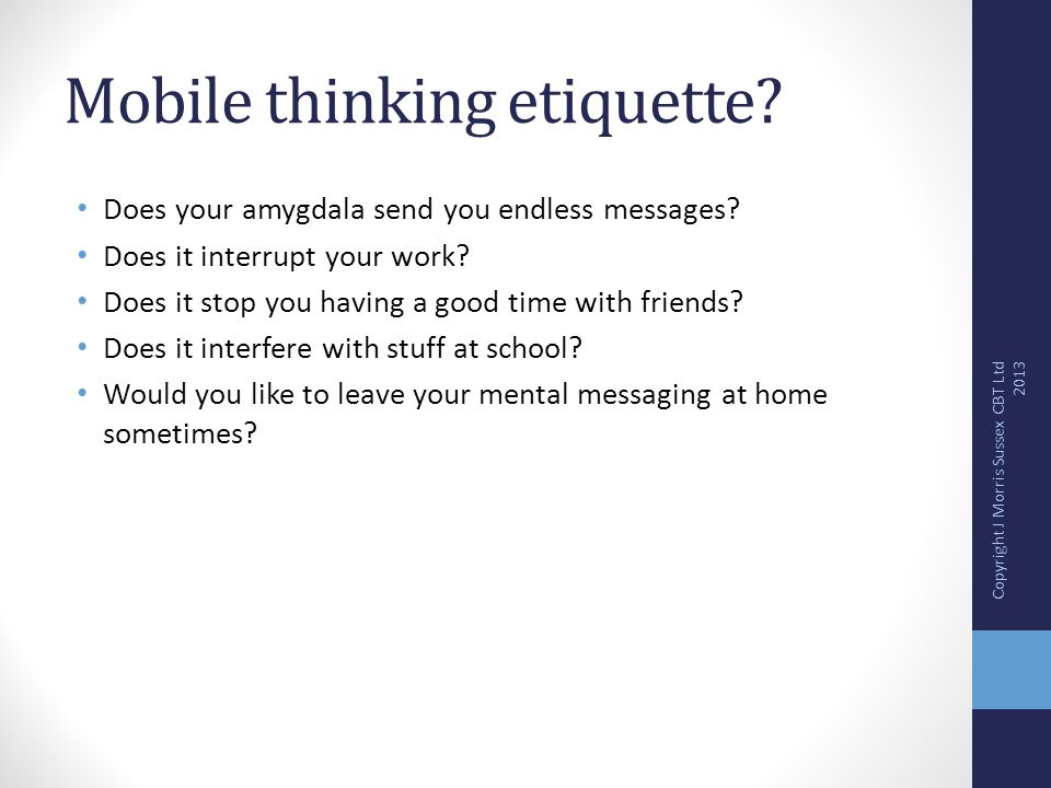 Mobile thinking etiquette. Does your amygdala send you endless messages.