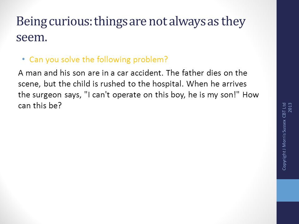 Can you solve the following problem.A man and his son are in a car accident.