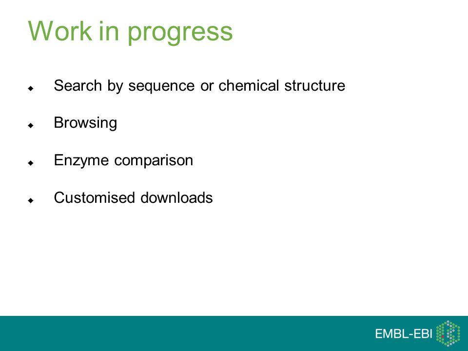 Work in progress  Search by sequence or chemical structure  Browsing  Enzyme comparison  Customised downloads
