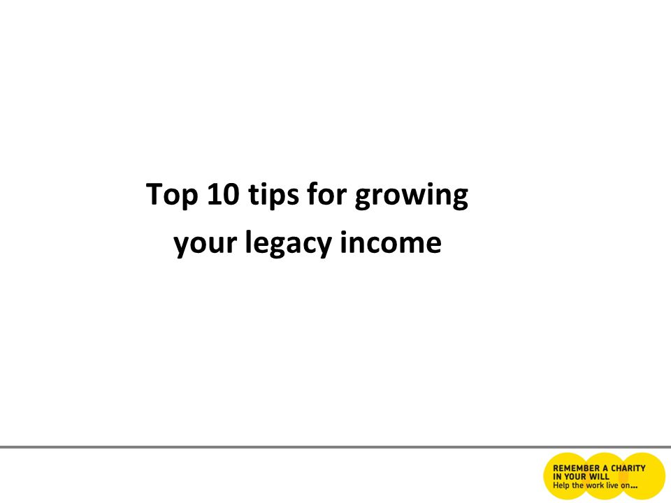 Top 10 tips for growing your legacy income