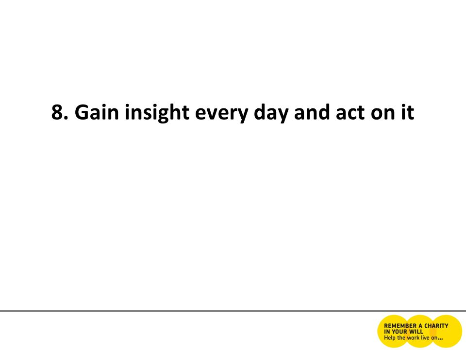 8. Gain insight every day and act on it