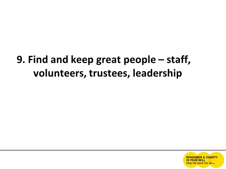 9. Find and keep great people – staff, volunteers, trustees, leadership
