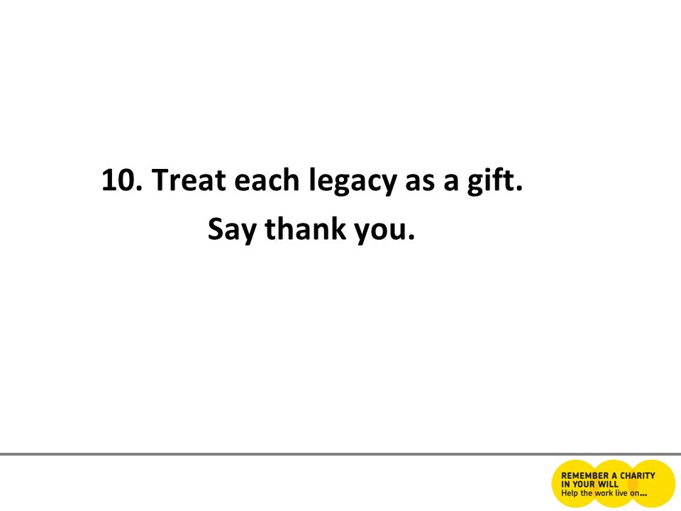 10. Treat each legacy as a gift. Say thank you.