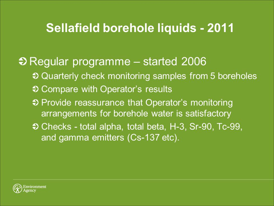 Sellafield borehole liquids - 2011 Regular programme – started 2006 Quarterly check monitoring samples from 5 boreholes Compare with Operator's result