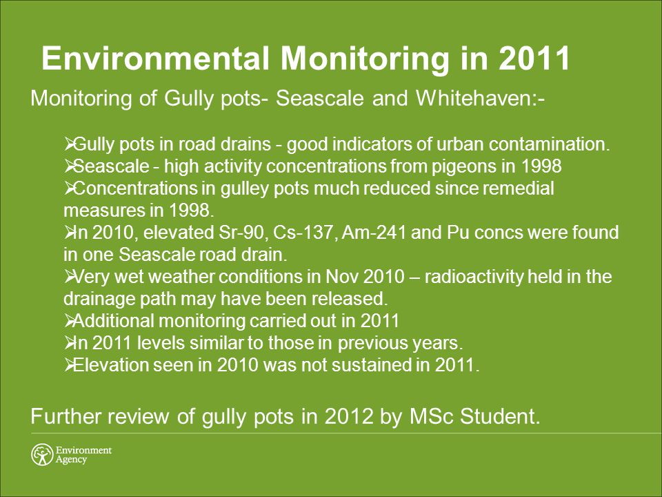 Environmental Monitoring in 2011 Monitoring of Gully pots- Seascale and Whitehaven:-  Gully pots in road drains - good indicators of urban contaminat