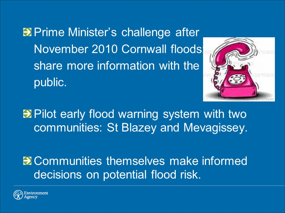 Prime Minister's challenge after November 2010 Cornwall floods: share more information with the public. Pilot early flood warning system with two comm