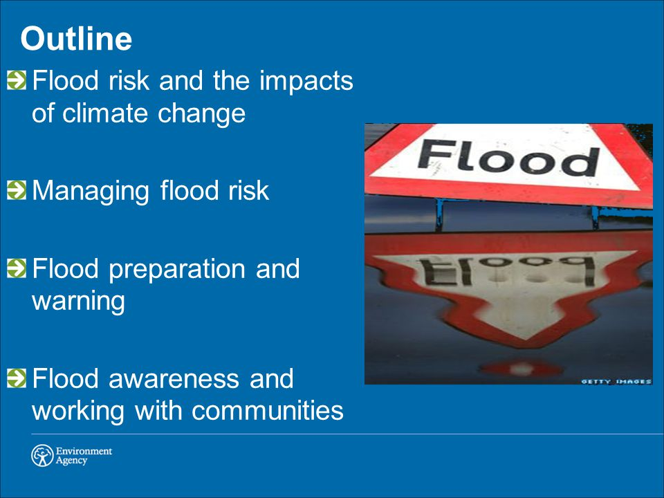 Outline Flood risk and the impacts of climate change Managing flood risk Flood preparation and warning Flood awareness and working with communities