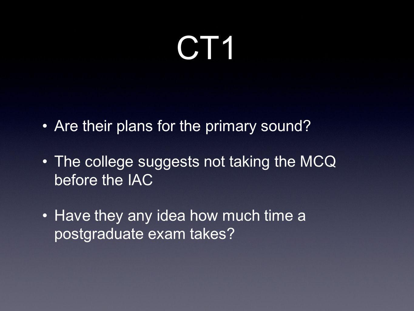 CT1 Are their plans for the primary sound.