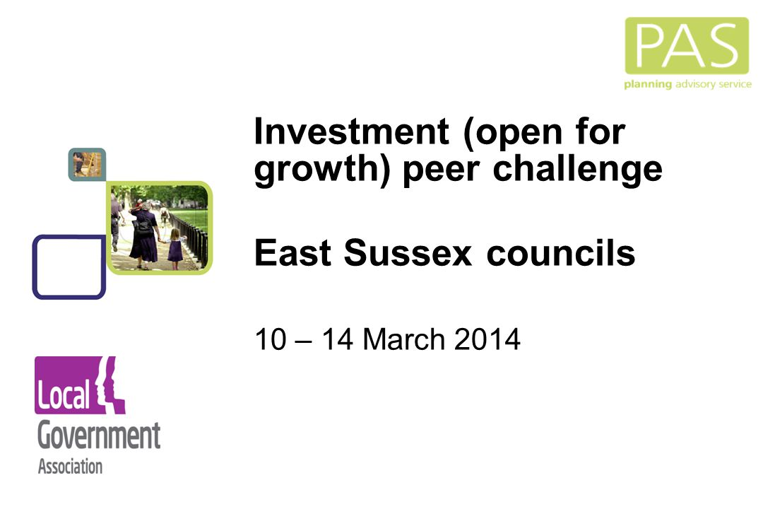 1 Investment (open for growth) peer challenge East Sussex councils 10 – 14 March 2014