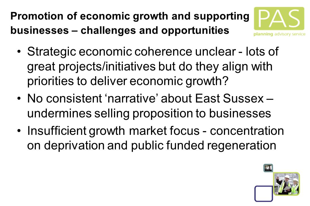 12 Strategic economic coherence unclear - lots of great projects/initiatives but do they align with priorities to deliver economic growth.
