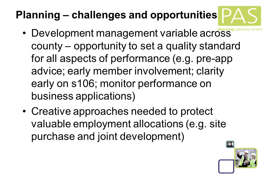 15 Planning – challenges and opportunities Development management variable across county – opportunity to set a quality standard for all aspects of pe
