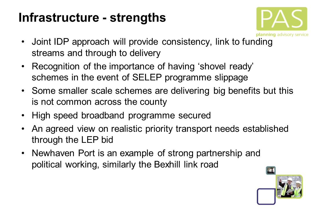 18 Infrastructure - strengths Joint IDP approach will provide consistency, link to funding streams and through to delivery Recognition of the importan