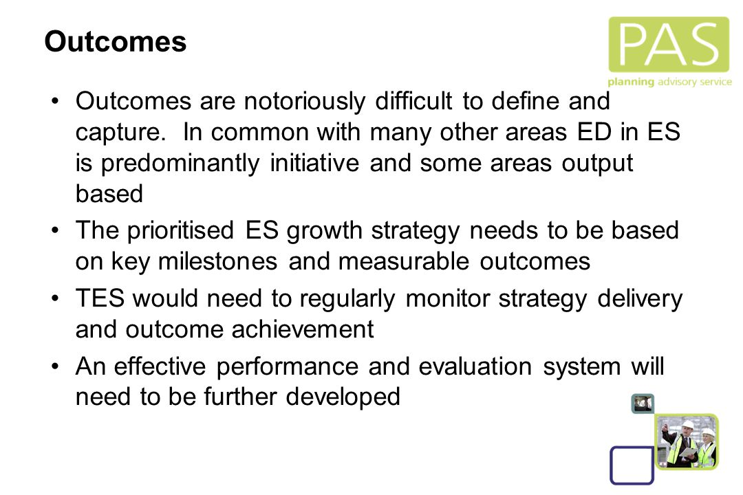 27 Outcomes Outcomes are notoriously difficult to define and capture. In common with many other areas ED in ES is predominantly initiative and some ar