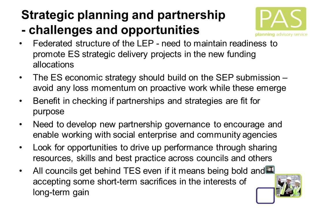 9 Strategic planning and partnership - challenges and opportunities Federated structure of the LEP - need to maintain readiness to promote ES strategi