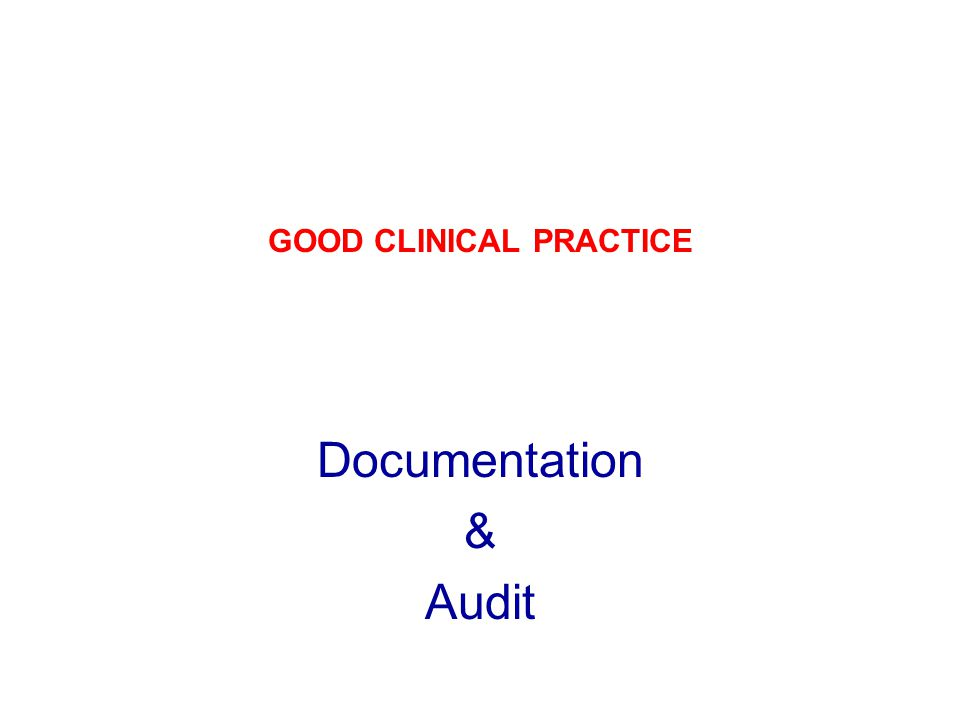 GOOD CLINICAL PRACTICE Documentation & Audit