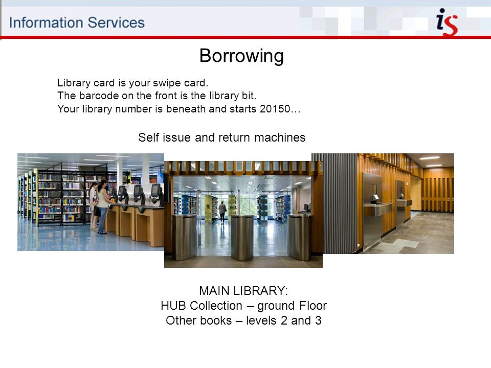 Self issue and return machines Borrowing Library card is your swipe card.