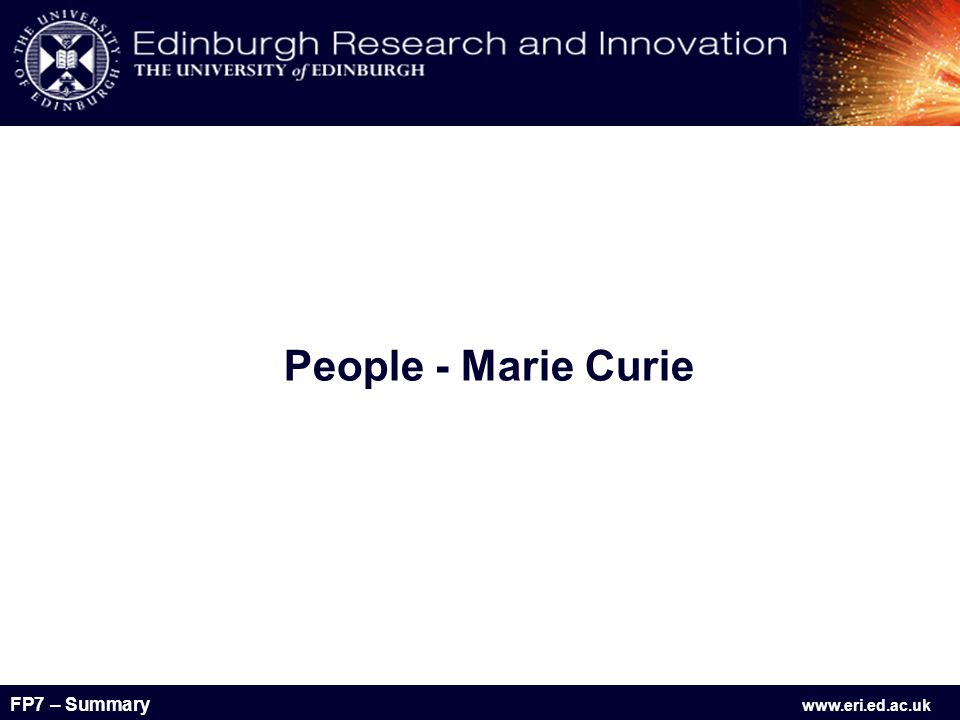 FP7 – Summary www.eri.ed.ac.uk People - Marie Curie