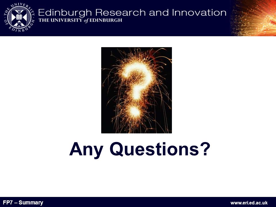 FP7 – Summary www.eri.ed.ac.uk Any Questions