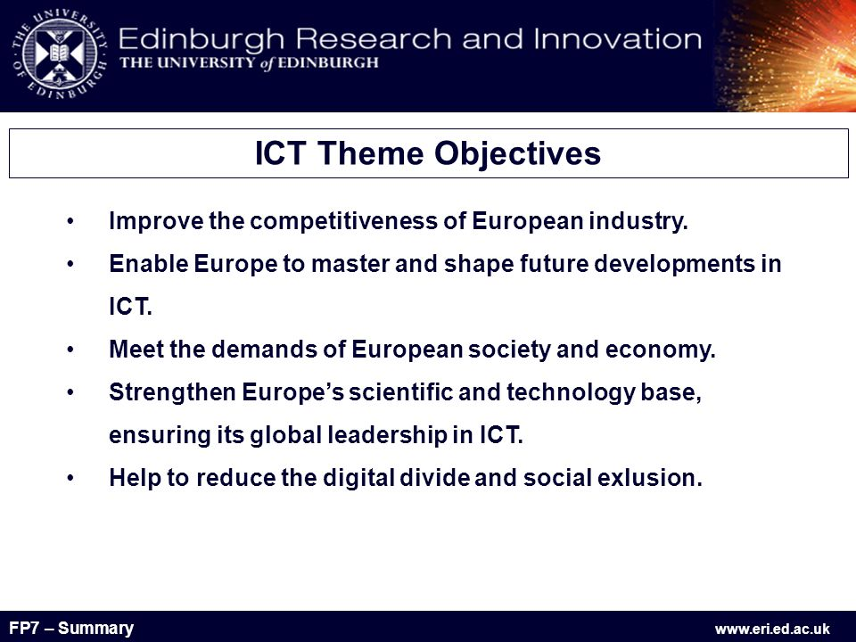FP7 – Summary www.eri.ed.ac.uk Improve the competitiveness of European industry.