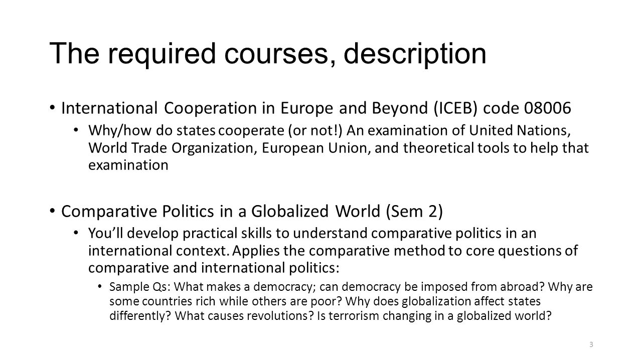 3 The required courses, description International Cooperation in Europe and Beyond (ICEB) code 08006 Why/how do states cooperate (or not!) An examinat