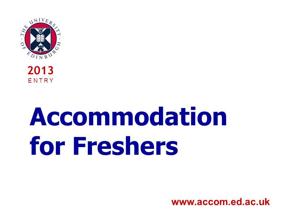 Accommodation for Freshers www.accom.ed.ac.uk 2013 E N T R Y