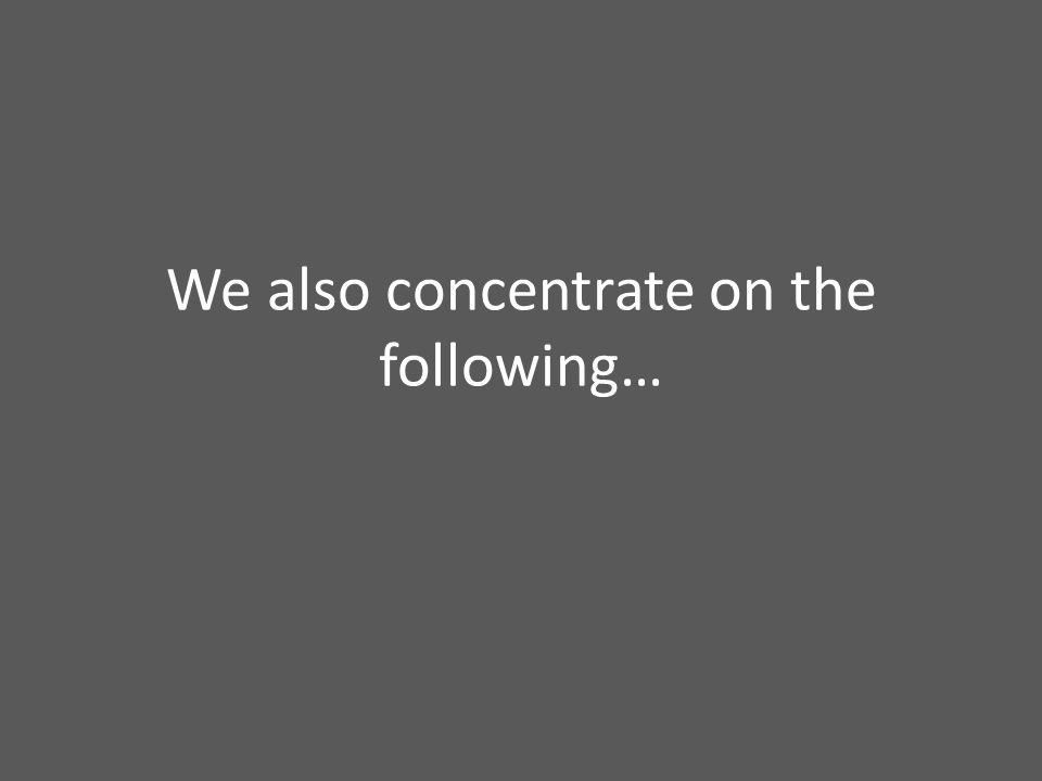 We also concentrate on the following…