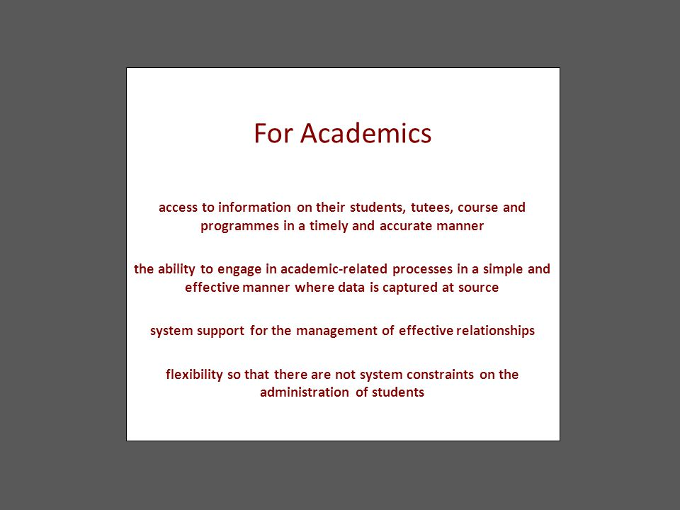 For Academics access to information on their students, tutees, course and programmes in a timely and accurate manner the ability to engage in academic