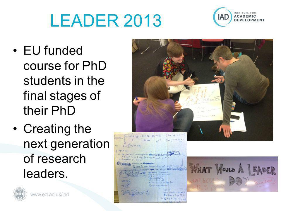 LEADER 2013 EU funded course for PhD students in the final stages of their PhD Creating the next generation of research leaders.